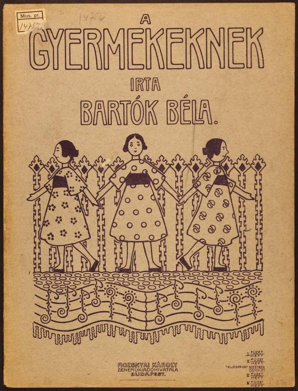 Gyermekeknek. Rozsnyai-kiadás, 1909–1911. A kotta borítójának tanúsága szerint a kiadó a négy füzetet (I–II. Magyar-, illetve III–IV. Szlovák dallamok feldolgozásai) egyben is kínálta vevőinek. – Színháztörténeti és Zeneműtár