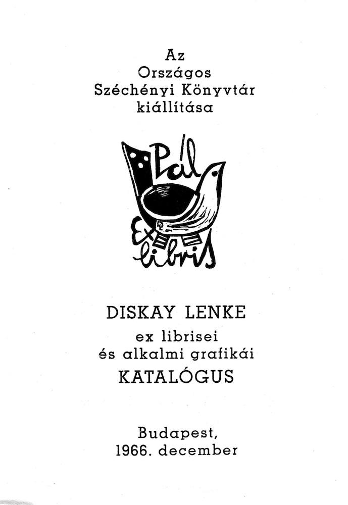 Diskay Lenke ex librisei és alkalmi grafikái : az Országos Széchényi Könyvtár kiállítása 1966. dec., rend. Bélley Pál, Galambos Ferencm a katalógust összeáll. Bélley Pál, Budapest, OSZK, 1967. – Törzsgyűjtemény