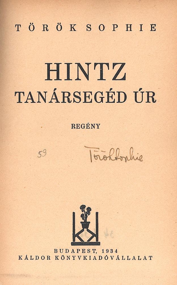 Hintz tanársegéd úr. Regény, Budapest, Káldor Könyvkiadóvállalat, 1935.