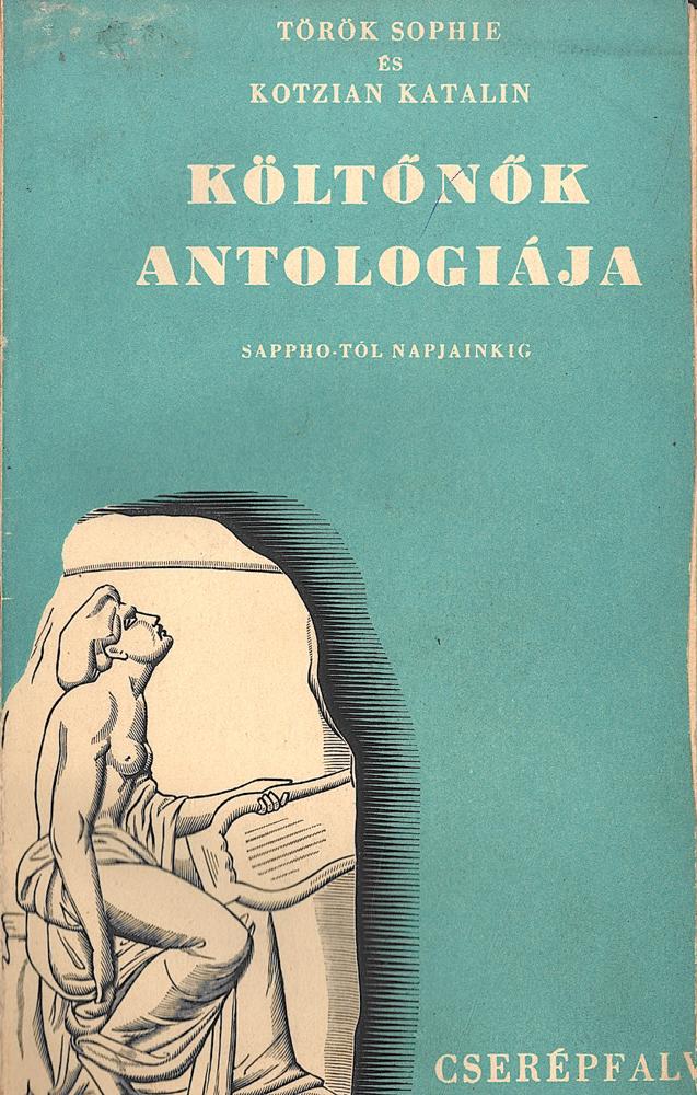 Török Sophie és Kotzián Katalin: Költőnők antológiája. Sappho-tól napjainkig, Budapest, Cserépfalvi, 1944.