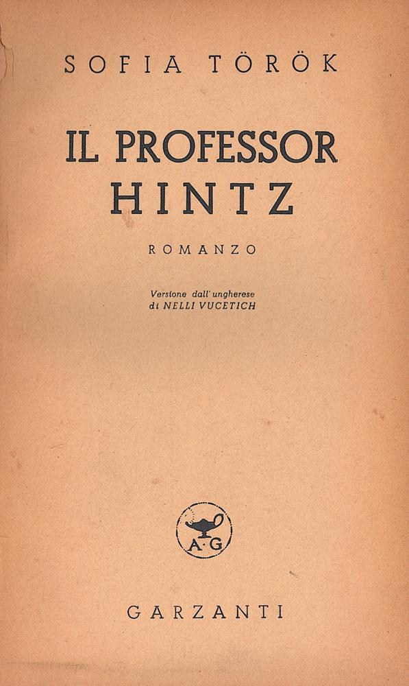 Sofia Török Il professor Hintz. Romanzo, trad.: Nelli Vucetich, Milano, Garzanti, 1943.