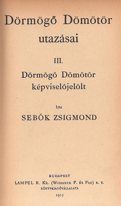 Sebők Zsigmond: Dörmögő Dömötör utazásai III. Dörmögő Dömötör képviselőjelölt,