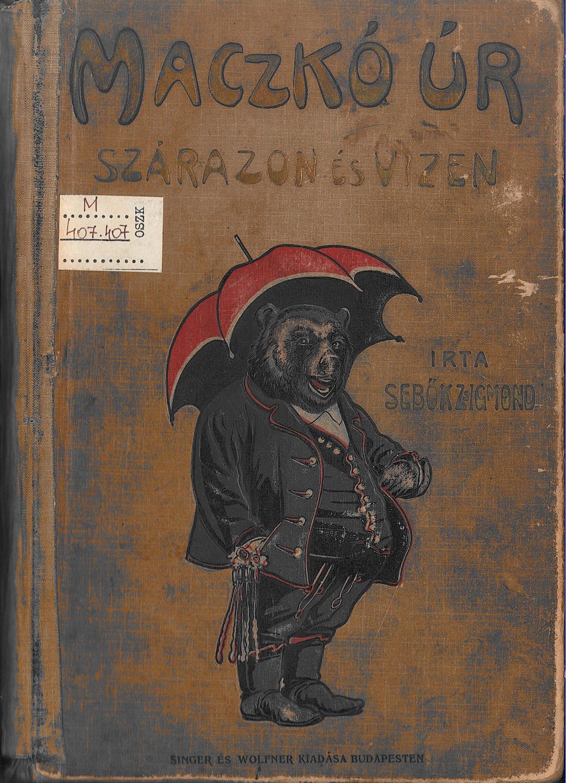 Maczkó úr szárazon és vizen, Budapest, Singer és Wolfner Kiadása, 1907.