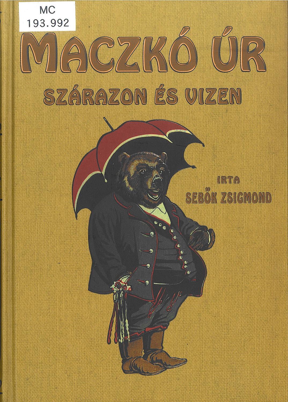 Maczkó úr szárazon és vizen, Reprint kiadás, Budapest, Noran Libro, cop., 2012.