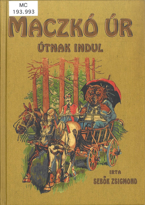Maczkó úr útnak indul, Reprint kiadás, Budapest, Noran Libro, cop., 2012.