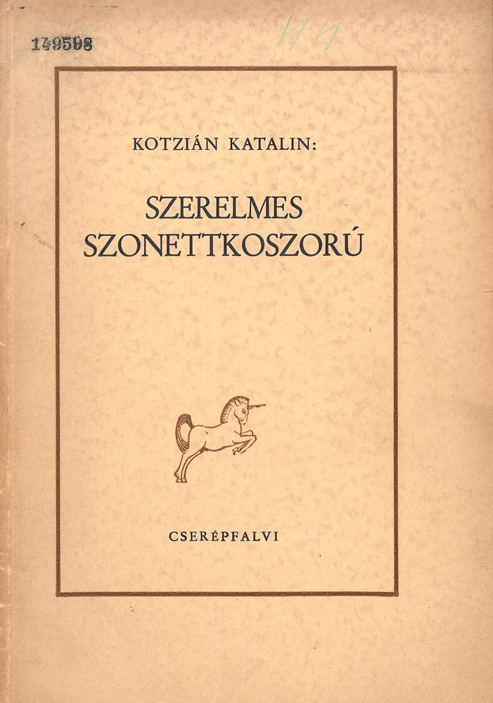 Kotzián Katalin: Szerelmes szonettkoszorú, Budapest, Cserépfalvi, 1946.