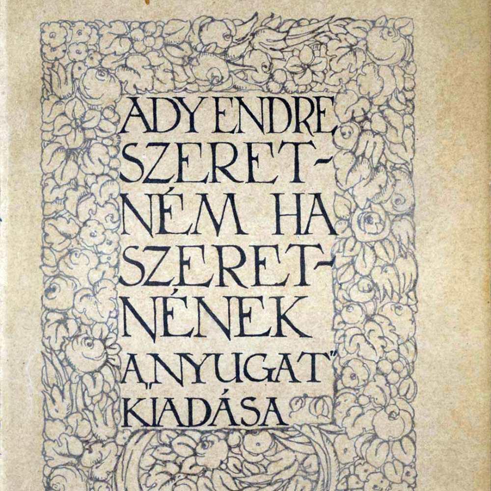 Ady Endre: Szeretném, ha szeretnének [Grafikus: Falus Elek], Budapest, Nyugat, 1910. Borító – Törzsgyűjtemény http://nektar.oszk.hu/hu/manifestation/2973812