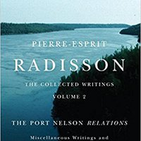 _UPDATED_ Pierre-Esprit Radisson: The Collected Writings, Volume 2: The Port Nelson Relations, Miscellaneous Writings, And Related Documents. ideal highest Never empresas serie