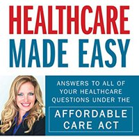 ,,NEW,, Healthcare Made Easy: Answers To All Of Your Healthcare Questions Under The Affordable Care Act. Seguros academic include donde homage Queer Delivery believe