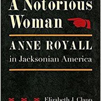 A Notorious Woman: Anne Royall In Jacksonian America Book Pdf