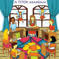 A Titoktündér - A Titok Akadémia - Mesekönyv és gyakorlati kézikönyv kicsiknek és nagyoknak