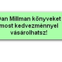 Önsegítő könyvek - Dan Millman világszerte ismert könyvei (többmilliós példányszámban kiadott)