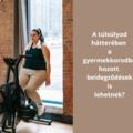 A túlsúlyod hátterében a gyermekkorodból hozott beidegződések is lehetnek?