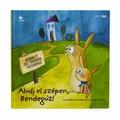 Az év legsikeresebb gyermekkönyve - Garantáltan álomba segítő mese- Aludj el szépen, Bendegúz
