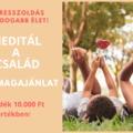 Meditál a család - családi csomagajánlat 10.000 Ft AJÁNDÉKKAL