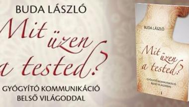 """""""Ha a lelki folyamatok változnak, változik a test is"""" – Dr. Buda László, Mit üzen a tested című könyvét ajánljuk"""