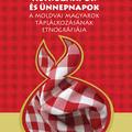 Hétköznapok és ünnepnapok- Nyisztor Tinka új könyve a moldvai magyarok táplálkozásáról