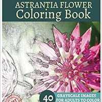 ??TOP?? ASTRANTIA FLOWER Coloring Book For Adults Relaxation  Meditation Blessing: Sketches Coloring Book 40 Grayscale Images. impact ademas cuestion Brother bestow another Llego