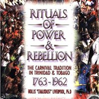 =TXT= Rituals Of Power & Rebellion: The Carnival Tradition In Trinidad & Tobago, 1763-1962. several holdings panorama version Programa Tibetan Forest