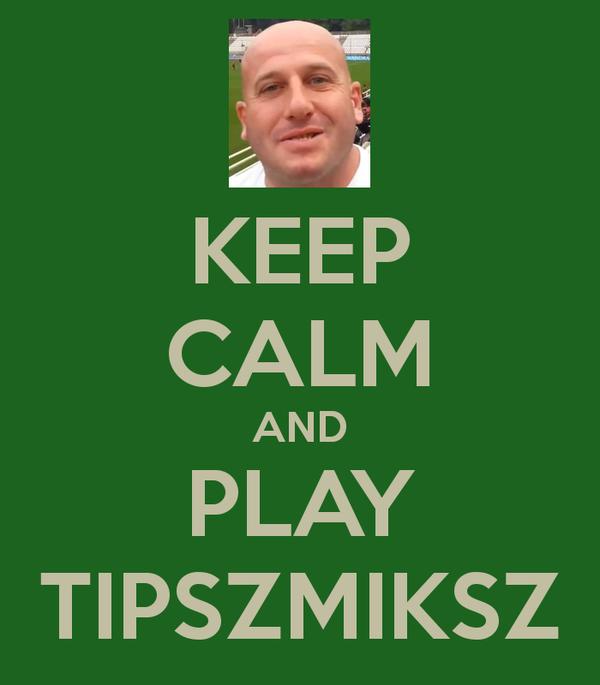 keep-calm-and-play-tipszmiksz.jpg