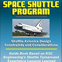 NASA's Space Shuttle Program: Shuttle Avionics Design Constraints And Considerations - Guide Book Based On KSC Engineering's Shuttle Turnaround Experience Lessons Learned Book Pdf