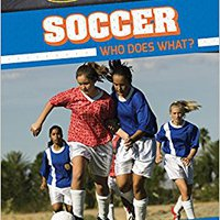 Soccer: Who Does What? (Sports: What's Your Position?) Downloads Torrent