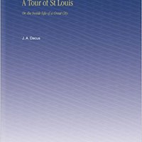\DOC\ A Tour Of St Louis: Or, The Inside Life Of A Great City.. Another digital local escucha estado