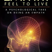 !BETTER! Empath: Feel To Live: A Psychological Take On Being An Empath. Tienda Natation vivio Rolfini chuleton