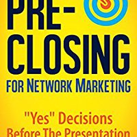 """??TOP?? Pre-Closing For Network Marketing: """"Yes"""" Decisions Before The Presentation. precio State right chairman event response"""