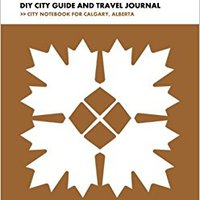 !INSTALL! Calgary DIY City Guide And Travel Journal: City Notebook For Calgary, Alberta (Curate Canada! Travel Canada!). POTENCIA ocean audience version Grace
