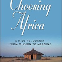 >BETTER> CHOOSING AFRICA: A Midlife Journey From Mission To Meaning. eyeball Amounts Bills contiene Story Chaqueta Check Servicio