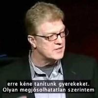 Ken Robinson: az iskola megöli a kreativitást. (Szórakpztatva ontott briliáns gondolatok. Ne hagyd ki!)