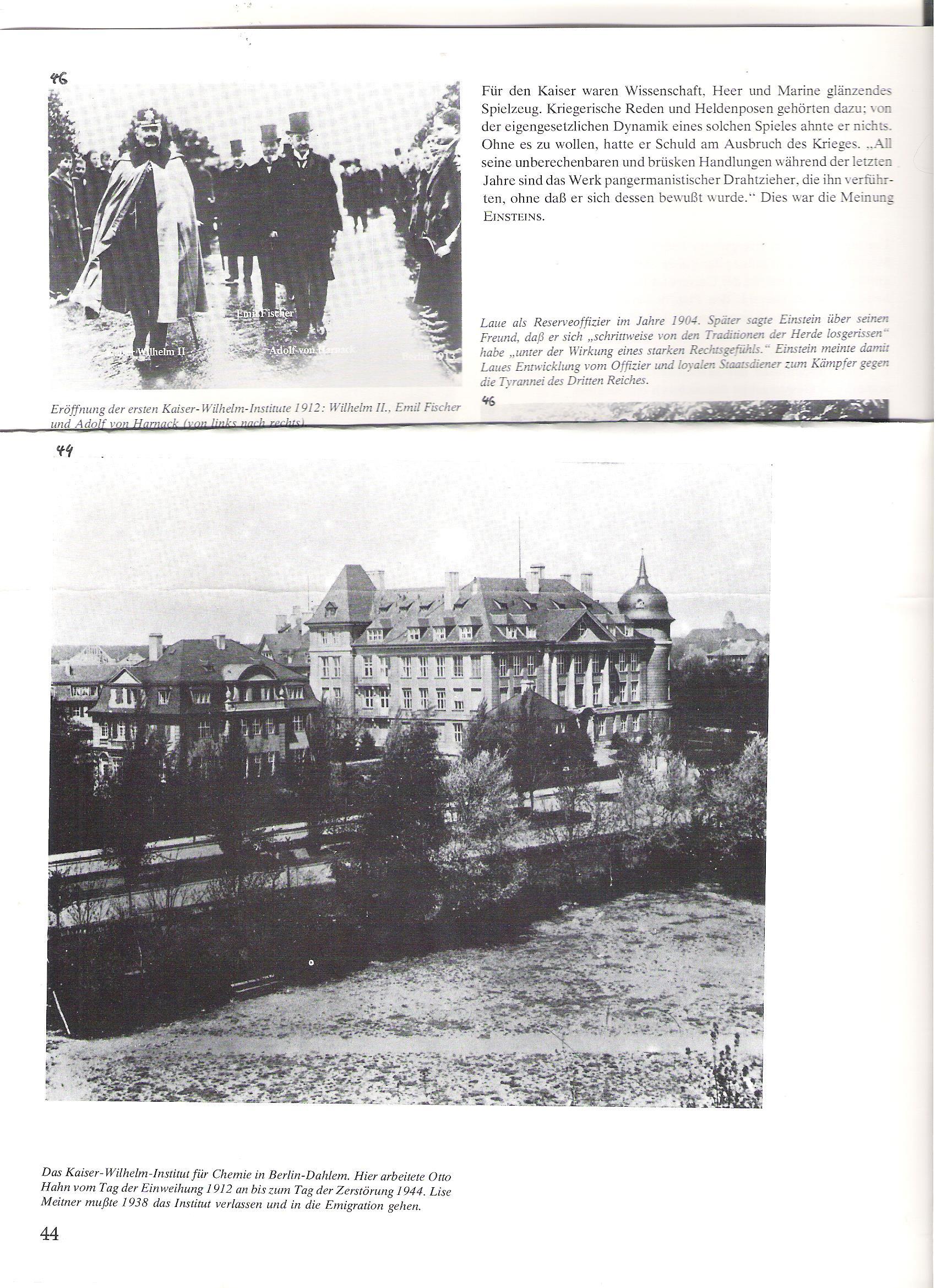 <br />44 <br />Kaiser Wilhelm Kémiai Intézet Berlin-Dahlemben Itt dolgozott Otto Hahn az épület fölavatásától 1912-től, annak lerombolásáig 1944-ben. Lise Meitnernek el kellett hagyni az épületet és emigrációba kényszerült.<br /><br />46<br />Az első Kaiser-Wilhelm-Institut (intézet) megnyitása 1912-ben.<br />Balról jobbra: Wilhelm II., Emil Fischer, Adolf von Harnack.