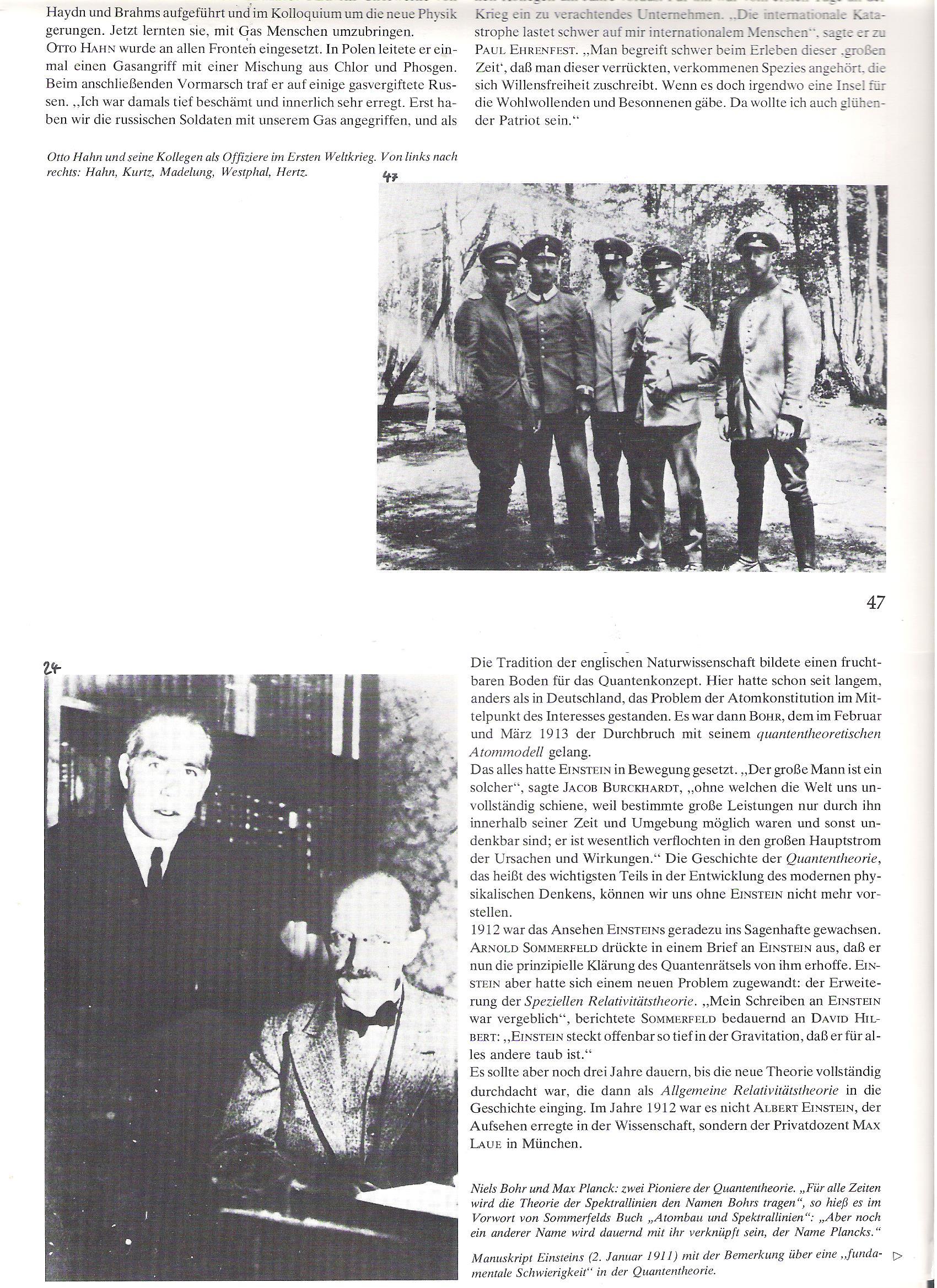 """24<br />Niels Bohr és Max Planck: a kvantumelmélet két úttörője. """"A színképvonalak elmélete minden időkben Bohr nevéhez fogja viselni"""", ez áll Sommerfeld  """"Atomfelépítés és színképvonalak"""" című könyvében -""""de egy másik név, Planck neve mindig össze lesz kötve vele.""""<br /><br />47<br />Ott Hahn és kollégái, mint tisztek az első világháborúban.<br />Balról jobbra: Hahn, Kurtz, Madelung, Westfahl, Hertz."""