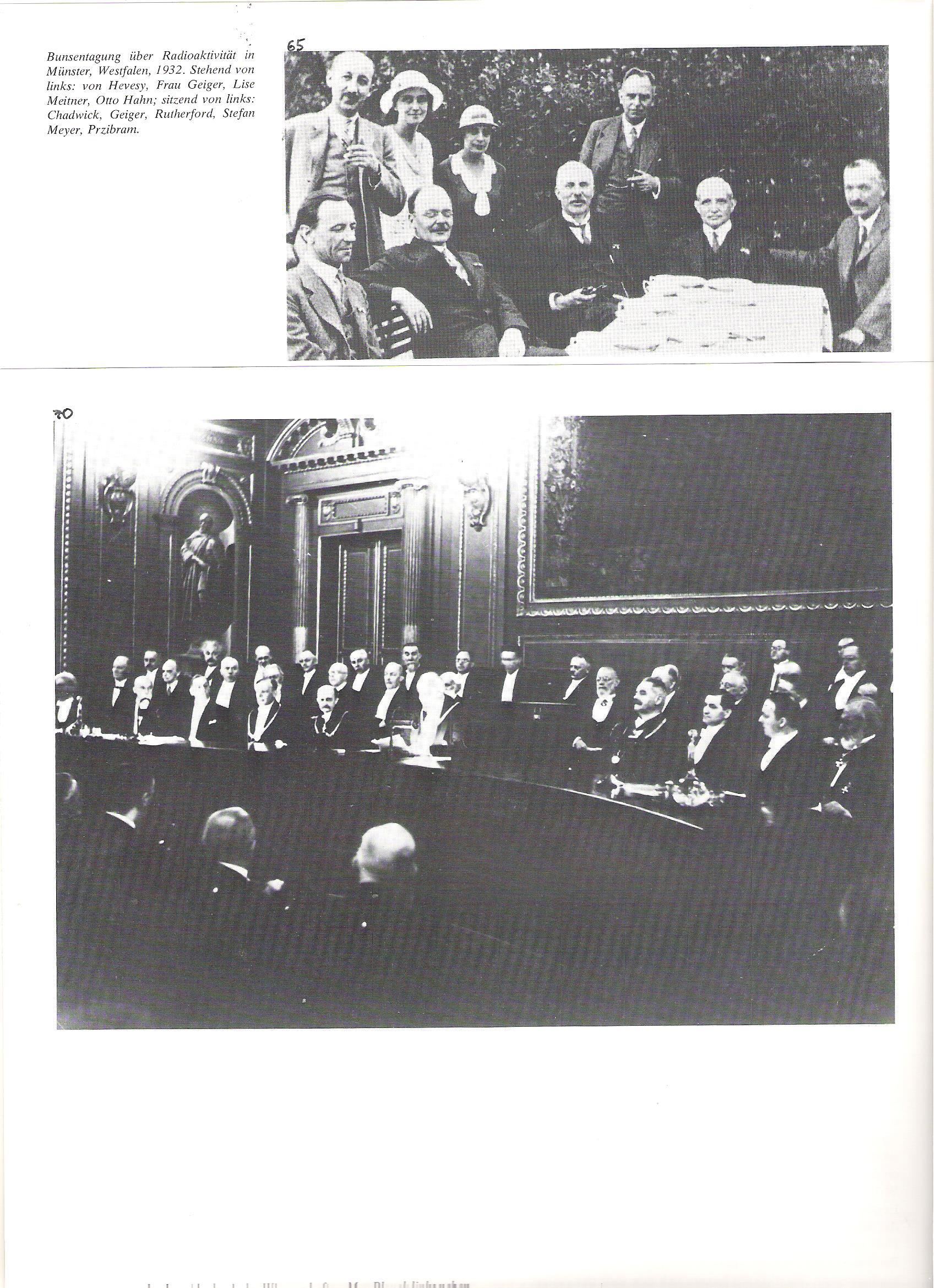 <br />65<br />A Bunsen-konferencia a radioaktivitásról, Münster, 1932<br />Állnak, balról jobbra: v. Hevesy, Geiger asszony, Lise Meitner, Otto Hahn.<br />Ülnek, balról jobbra: Chadwick, Geiger, Rutherford, Stefan Meyer, Przibram.