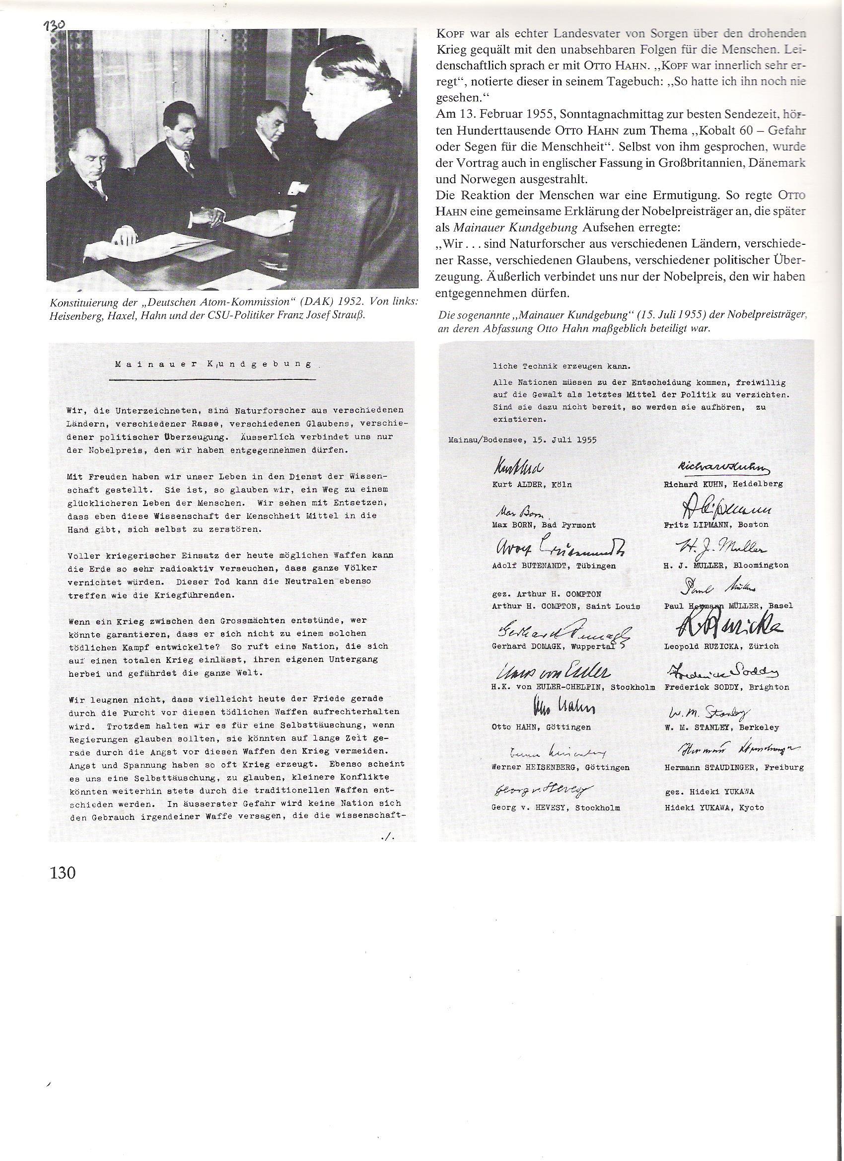 """130<br />A """"Deutsche Atomkomission""""  (DAK) felállása, 1952-ben. Balról jobbra: Heisenberg, Haxel, Hahn és a CSU politikus, Franz Josef Strauß.<br /><br />130<br />Az ún. Mainauer kiáltvány  (1955. július 15), Nobel-díjasok fölhívása, Hahn jelentős részvételével.<br />160<br />Heves viták folytak 1957-ben a tervezett atomreaktor elhelyezéséről. A kiszemelt hely, Karlsruhe város és vidék környéke összes községe vehemensen tiltakozott. Max Borell, Friedrichstal polgármesterét országos lapok bírálták, mondván, nyakas fejlődésellenes, akadályozza egy energiaforrás építését, """"amire pár éven belül, föltétlen szükségünk lesz."""" (STERN-magazin). A """"nyűgösnek"""" kikiáltott Borell, aki községe nyugalmáért aggódott, elvesztette a politikai csatát."""