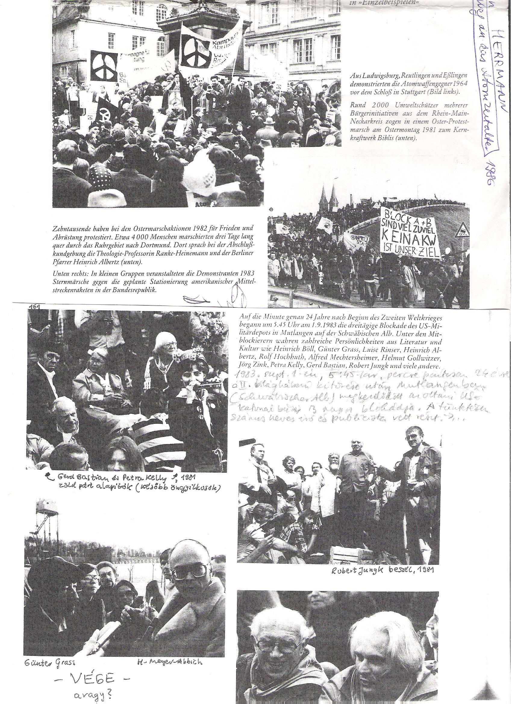"""161 <br />1983. szeptember 1-én,  5:45-kor, percre pontosan 24 évre a II. világháború kitörése után Mutlangenben (Schwäbischer Alb) megkezdődött az ottani US-katonai bázis 3 napos blokádja. A tüntetésen számos neves író és közéleti személyiség vett részt: Heinrich Böll, Günter Grass, Luise Rinser, Heinrich Albertz, Rolf Hochhuth, Alfred Mechtersheimer, Helmut Gollwitzer, Jörg Zink, Petra Kelly, Gerd Bastian, Robert Jungk és még sokan mások.<br /><br />161<br />A húsvéti menetelések, """"egyes példákban"""":<br />Ludwigsburgból, Reutlingenből és Eßlingenből indultak az atomfegyverek elleni tüntetők a stuttgarti kastély elé.<br />2000 környezetvédő, több  polgári kezdeményező csoportból a Rajna-Majna-Neckar-körzetből vonult 1981 húsvét hétfőjén a Biblis atomerőműhöz.<br />Tízezrek tüntettek 1982 húsvétján a békéért és a leszerelésért. Kb. 4000 ember menetelt a Ruhr-vidéken át Dortmundba. Ott a zárórendezvényen Ranke-Heinemann professzor asszony és a berlini Heinrich Albertz atya mondott beszédet.<br />1983-ban kisebb csoportok csillagvonulásban tüntettek az amerikai középtávú atomrakéták tervezett telepítési helyén."""
