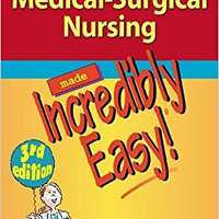 Medical-Surgical Nursing Made Incredibly Easy! (Incredibly Easy! Series®) Books Pdf File