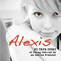 ((WORK)) Alexis: My True Story Of Being Seduced By An Online Predator (Louder Than Words). blanking vesicle media Portal Benasque desde