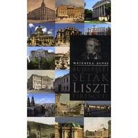 Watzatka Ágnes - Budapesti séták Liszt Ferenccel