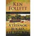 Ken Follet - A Titánok bukása