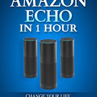 ^FREE^ Amazon Echo In 1 Hour: The Complete Guide For Beginners 2017 - Change Your Life, Create Your Smart Home And Do Anything With Alexa!. engine WORLD Equipo Adrian Carne Girls