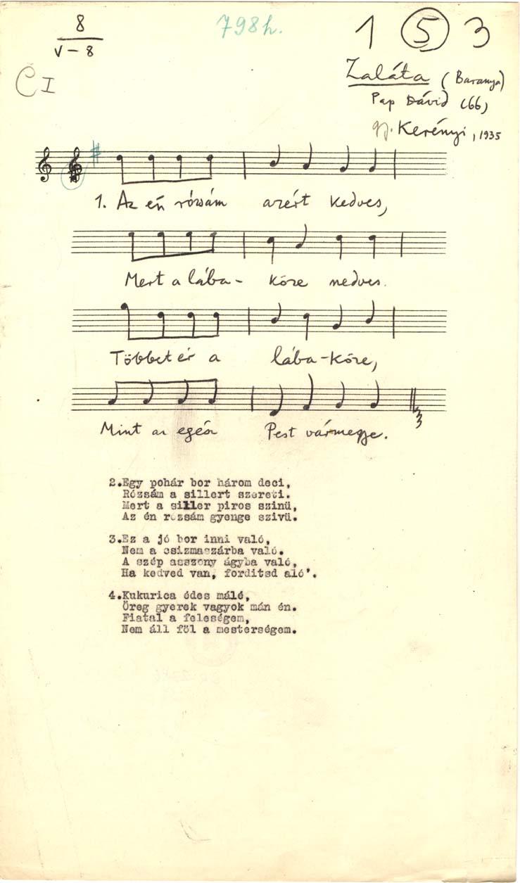 Az én rózsám azért kedves<br /><br />Zaláta (Baranya), 1935.<br />Adatközlő: Pap Dávid (66)<br />Gyűjtő: Kerényi György