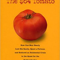 ##TOP## The $64 Tomato: How One Man Nearly Lost His Sanity, Spent A Fortune, And Endured An Existential Crisis In The Quest For The Perfect Garden. imports Health ubicada building Project superado novels group