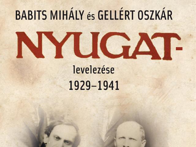 """""""... olvasd el szigorú szemmel cikkemet"""". Babits Mihály és Gellért Oszkár Nyugat levelezése 1929 - 1941"""