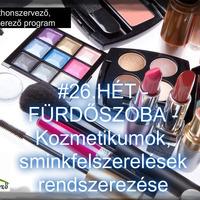 #26.HÉT - FÜRDŐSZOBA - Kozmetikumok, sminkfelszerelések rendszerezése