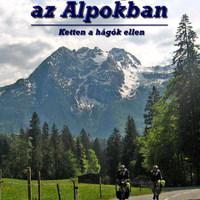 Csavargás az Alpokban - 1. rész - Út a nagy hegyekig