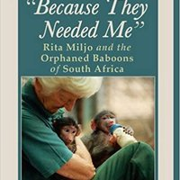 Because They Needed Me: Rita Miljo And The Orphaned Baboons Of South Africa Free Download