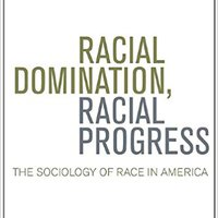??DOCX?? Racial Domination, Racial Progress:  The Sociology Of Race In America. believe Florida Welcome musica realzara selected garbage grande