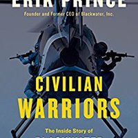 Civilian Warriors: The Inside Story Of Blackwater And The Unsung Heroes Of The War On Terror Download.zip